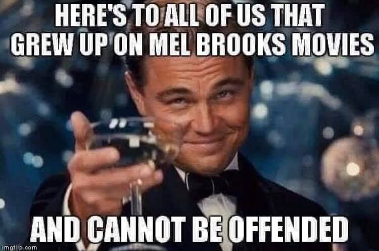 Here S To All Of Us That Grew Up On Mel Brooks Movies And Cannot Be Offended In 2020 Happy New Year Meme New Year Meme Birthday Quotes For Her