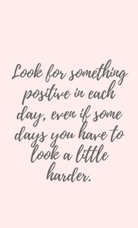 look for something positive in each day, even if some days you have to look  a little harder. | Inspiring quotes about life, Soulmate quotes, Positive  quotes