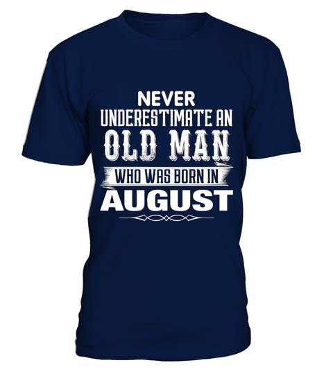 "# Never underestimate an old man born in 8 .  Never underestimate an old man born in August - Special Offer, not available anywhere else!      Available in a variety of styles and colors      Buy yours now before it is too late!      Secured payment via Visa / Mastercard / Amex / PayPal / iDeal      How to place an order            Choose the model from the drop-down menu      Click on ""Buy it now""      Choose the size and the quantity      Add your delivery address and bank details      And…"