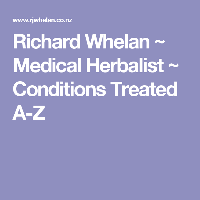 Richard Whelan ~ Medical Herbalist ~ Conditions Treated A-Z