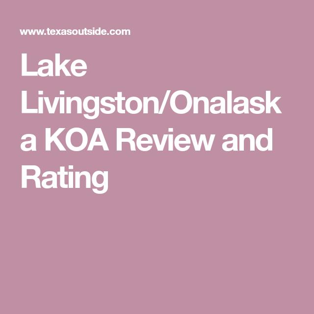 Lake Livingston Onalaska Koa Review And Rating Livingston Helpful Hints