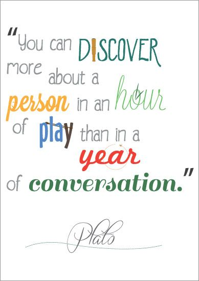 u201cyou can discover more about a person in an hour of play