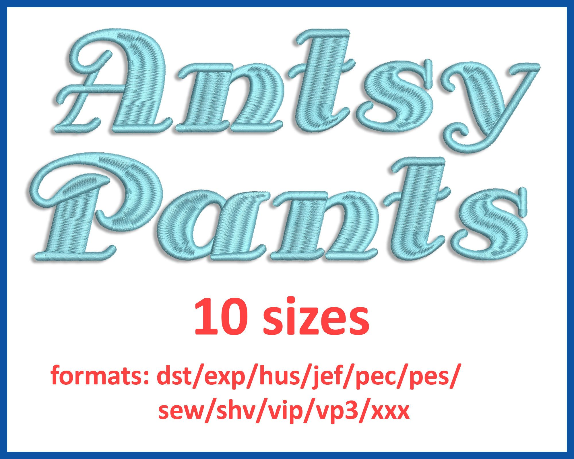 Antsy Pants embroidery font 10 sizes 0.5(1/2), 1, 1.5, 2