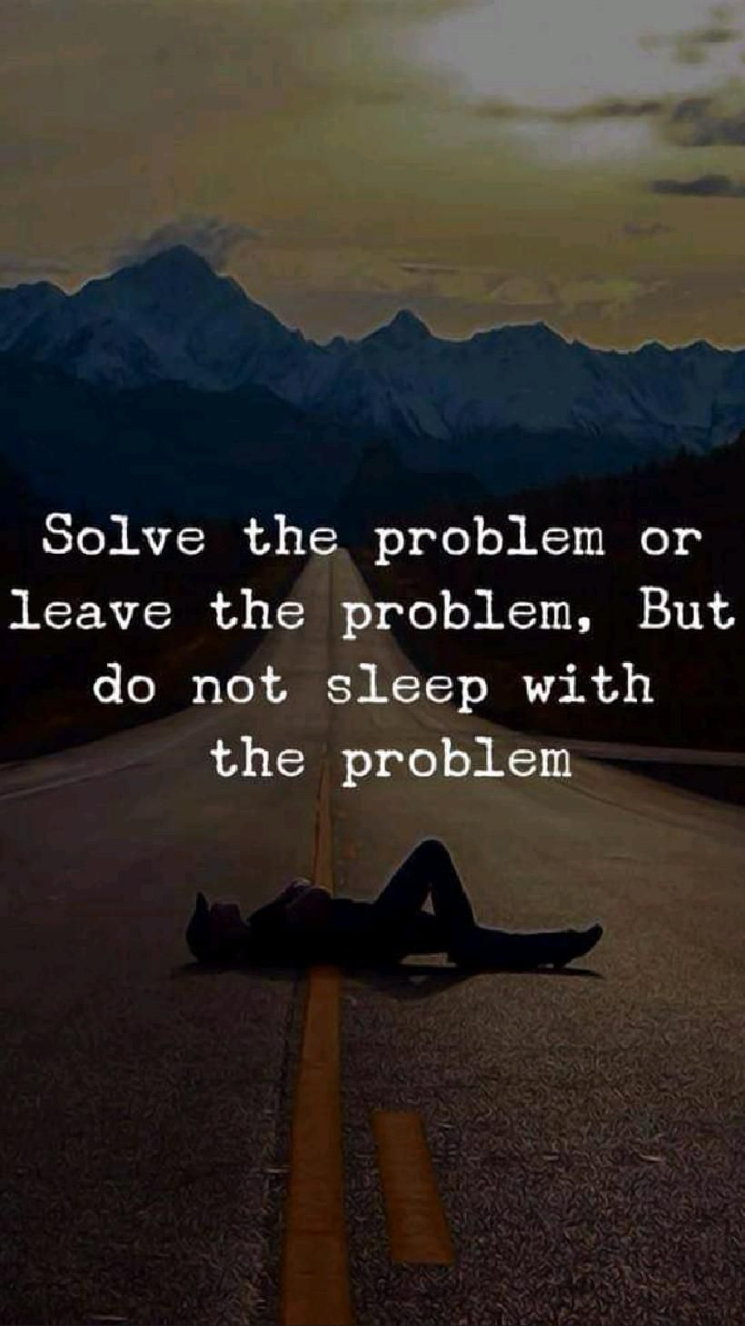 Solve the problem or leave the  problem...