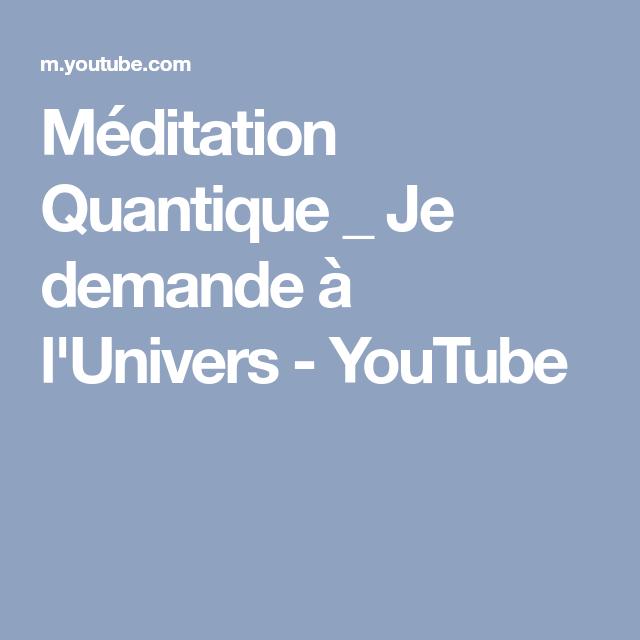 Meditation Quantique Je Demande A L Univers Youtube Meditation Quantique Croissance Spirituelle