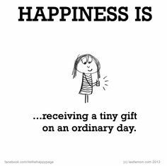 Receiving A Tiny Gift On An Ordinary Day Happy Moments Happy Quotes Cute Happy Quotes