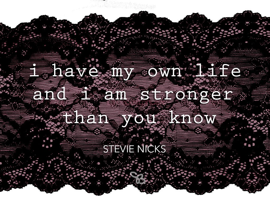 I Have My Own Life And I Am Stronger Than You Know Lyrics