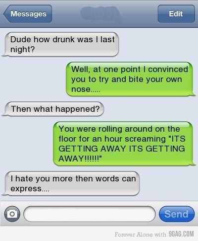 This is why i wouldn't ask about stuff you did when you where drunk. Most of the time you don't want to know imho.