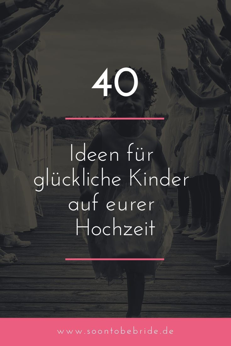 40 Ideen für glückliche Kinder auf eurer Hochzeit