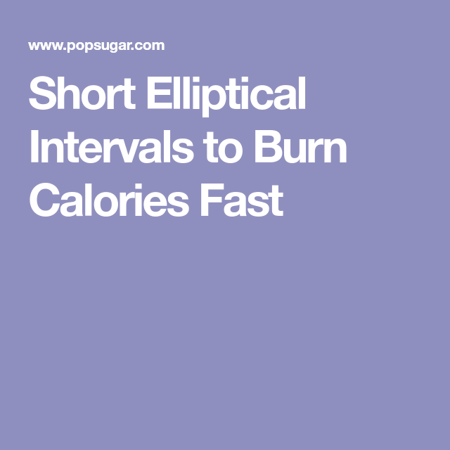 Short Elliptical Intervals to Burn Calories Fast (With ...