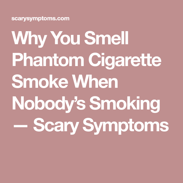 Why You Smell Phantom Cigarette Smoke When Nobody's Smoking — Scary