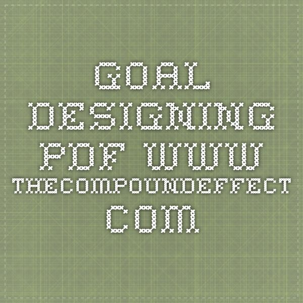 Goal designing pdf www.thecompoundeffect.com