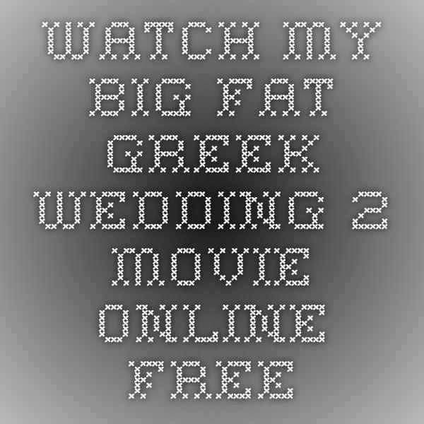 watch my big fat greek wedding 2 movie online free places to visit pinterest movies online movies and greek wedding