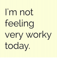 I'm Not Feeling Very Worky Today | Meme on ME.ME
