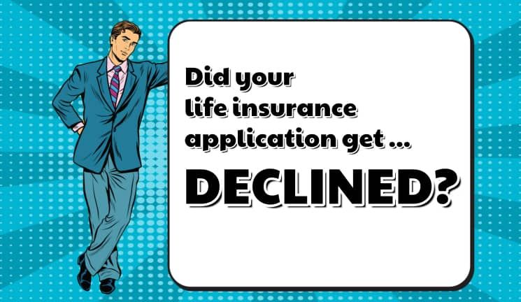 Your Life Insurance Application Was Declined Now What Life