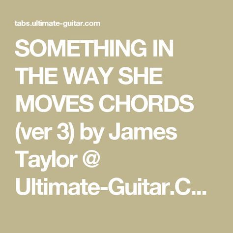 Something In The Way She Moves Chords Ver 3 By James Taylor