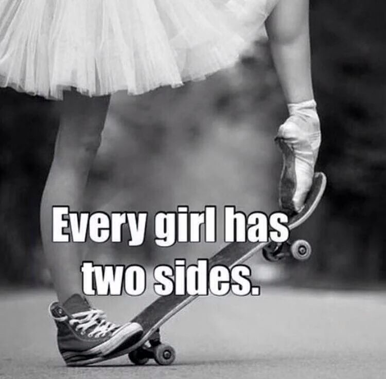 Every girl has two sides.