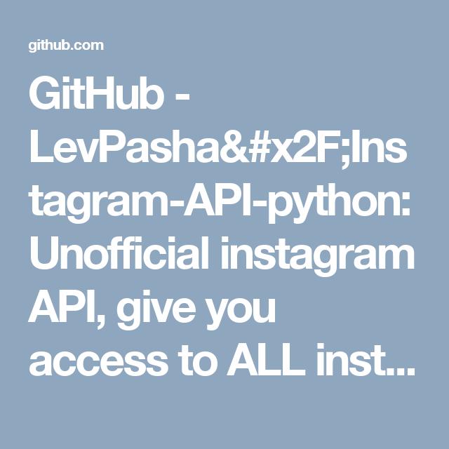 GitHub - LevPasha/Instagram-API-python: Unofficial instagram