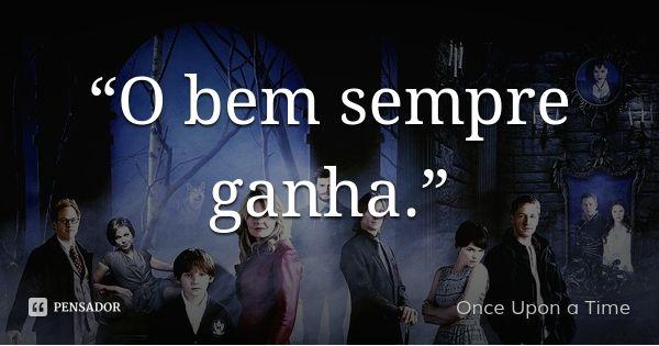 """""""O bem sempre ganha."""" — Once Upon a Time"""
