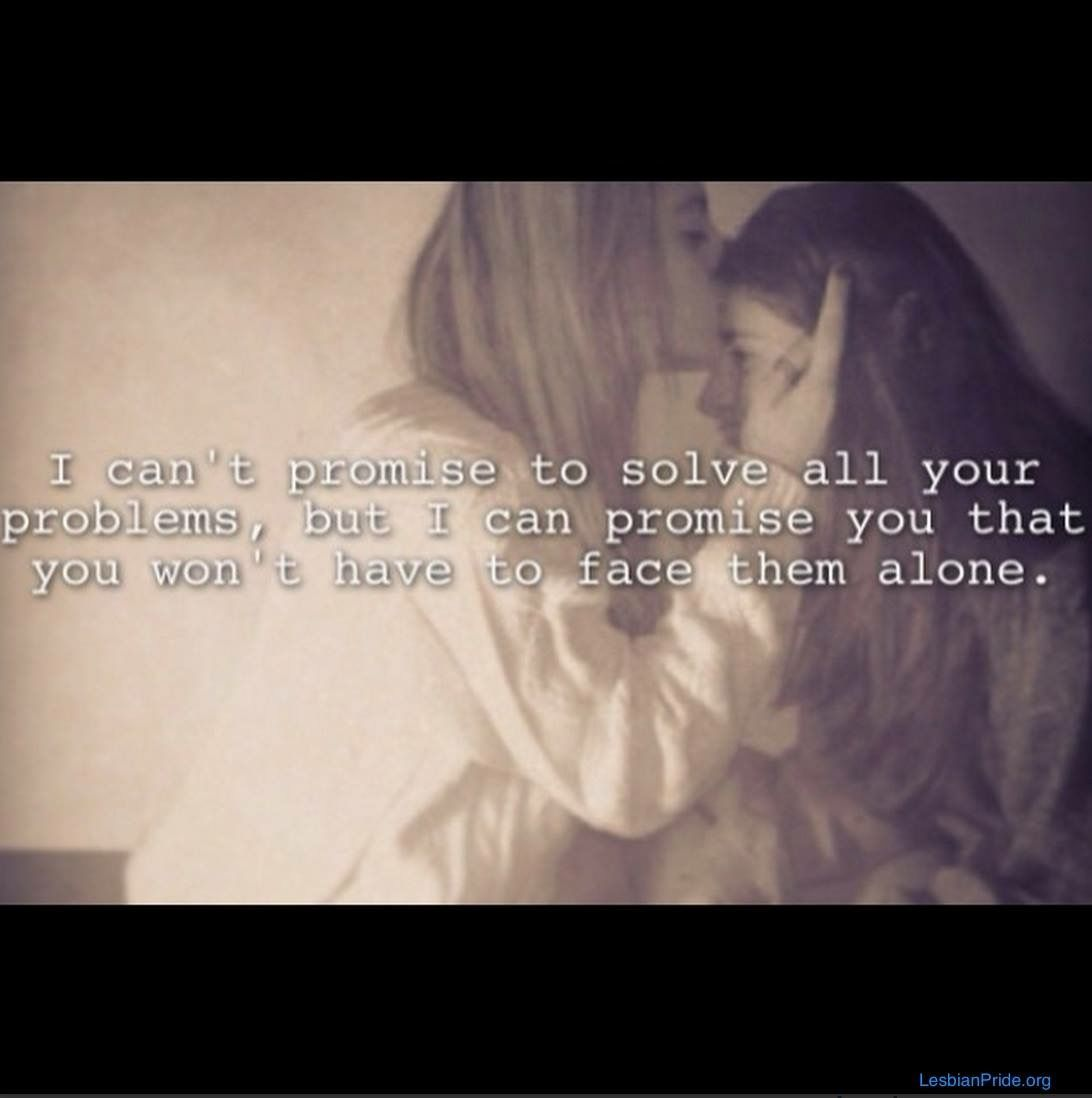 cant promise to slove your problem but I can promise to love lesbian lgbt…