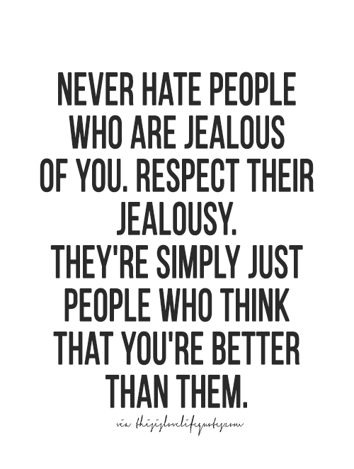 Got A Point She Is Jealous Of Me And Envious Of Me She Doesnt Chase After Single Men Only Married Ones God Will Quotes About Haters Law Quotes Jelousy Quote