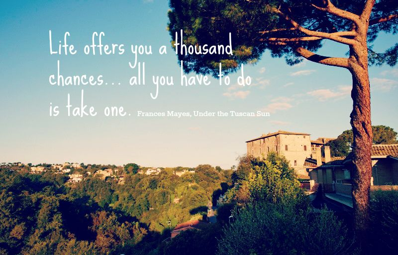 Life offers you a thousand chances, all you have to do is take one - Frances Mayes. #travel #tuscany #explore #adventure #life