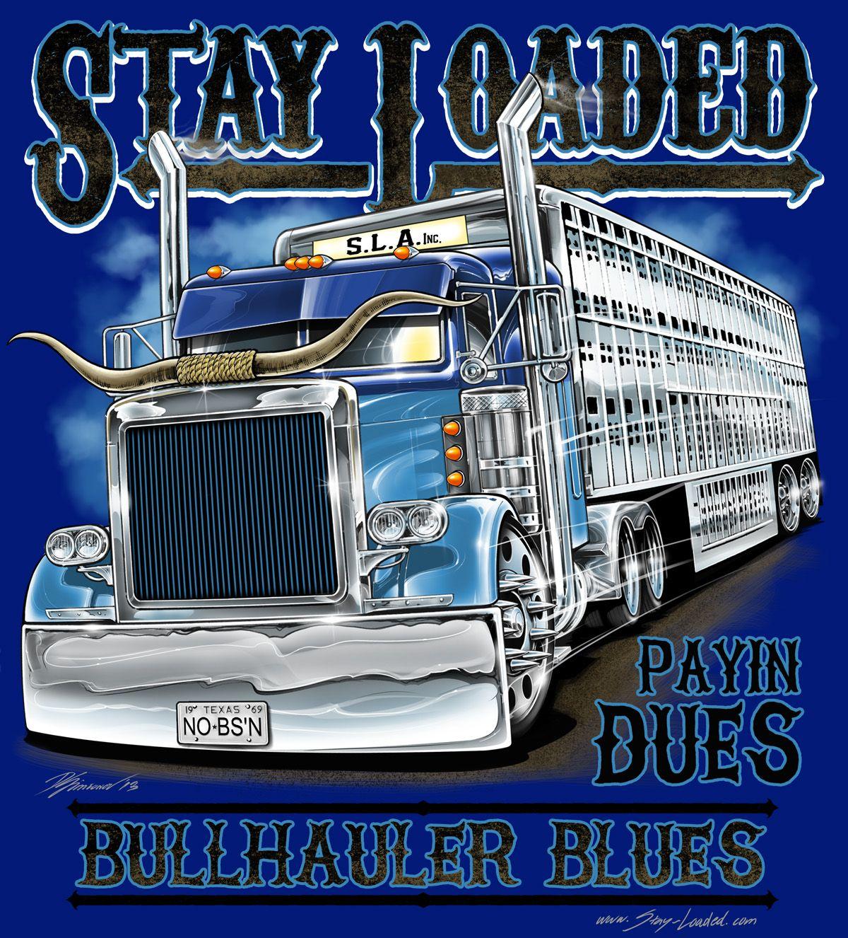 bull hauler stay loaded apparel illustration pinterest rigs big and biggest truck. Black Bedroom Furniture Sets. Home Design Ideas