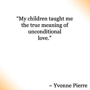 My Children Taught Me The True Meaning Of Unconditional Love