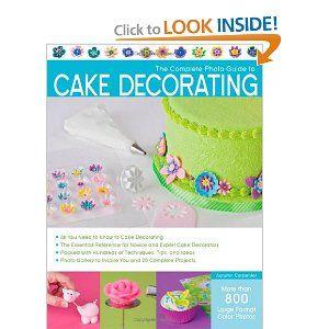 The Complete Photo Guide To Cake Decorating Autumn Carpenter 0052944018818 Amazon Com Books Cake Decorating Books Learn Cake Decorating Cake Decorating