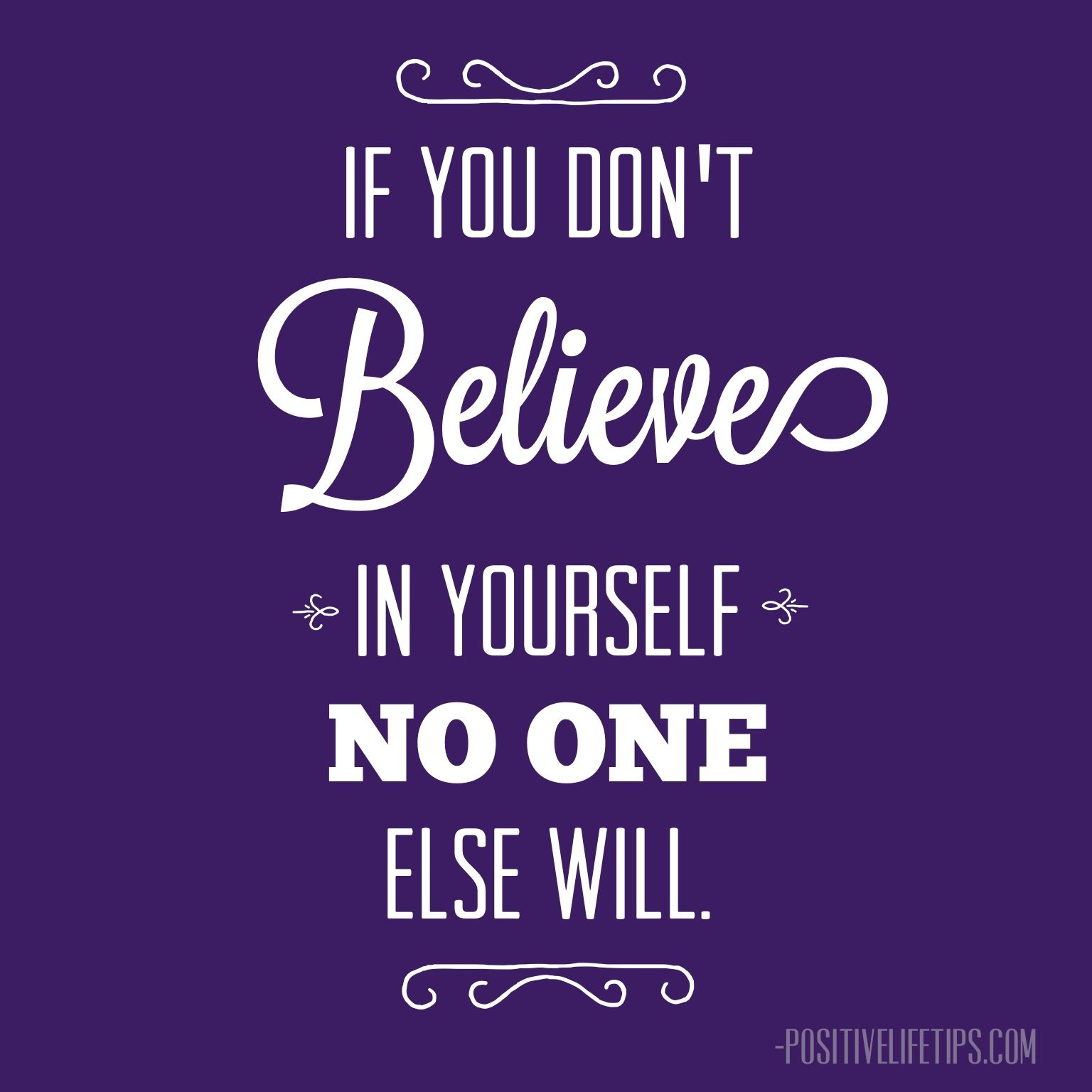 Believing In Yourself Quotes If You Don't Believe In Yourself No One Else Will Positive Life