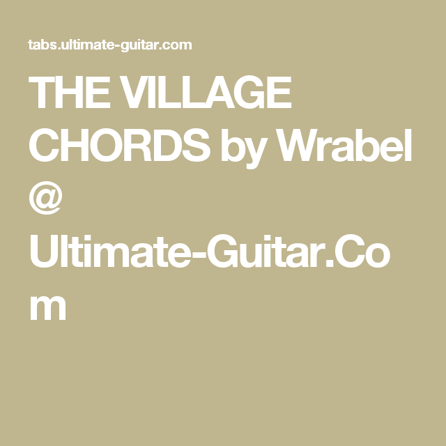 THE VILLAGE CHORDS by Wrabel @ Ultimate-Guitar.Com | Guitar ...