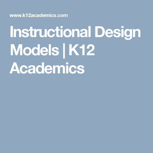 Instructional Design Models K12 Academics Instructional Design Design Model Instruction