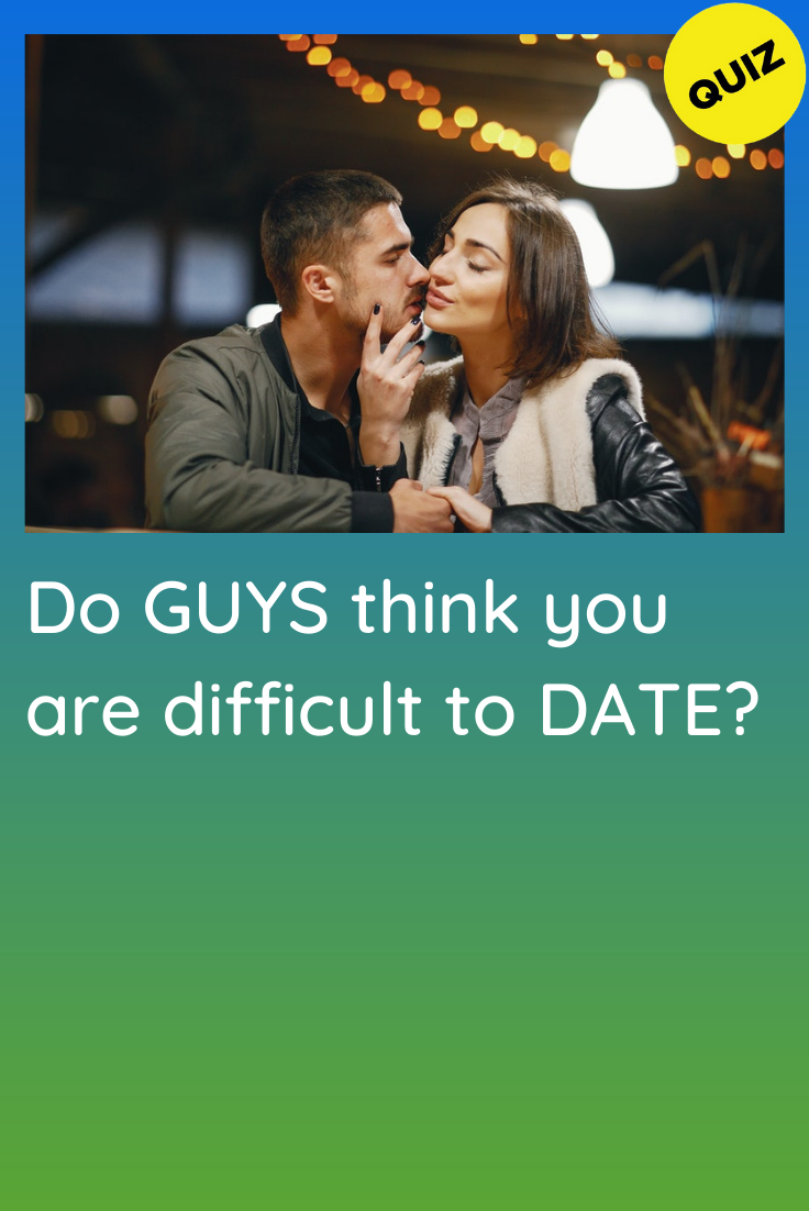 Personality Quiz: Do Guys think you are difficult