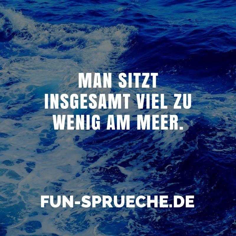 Man Sitzt Insgesamt Viel Zu Wenig Am Meer. Http://www.fun. Schöne Sprüche  Und ZitateSprüche Zum ...