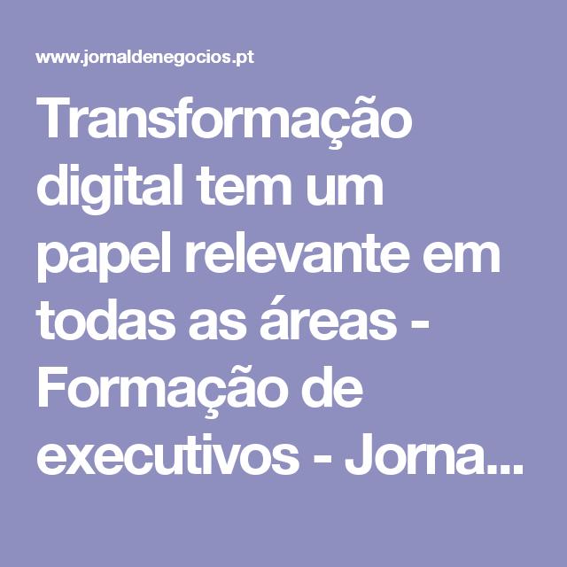 Transformação digital tem um papel relevante em todas as áreas - Formação de executivos - Jornal de Negócios