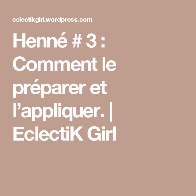 Henné # 3 : Comment le préparer et l'appliquer. | EclectiK Girl