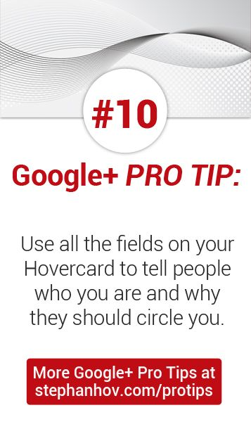 #stephanhovprotip | Google+ Pro Tip #10: Use all the Profile fields that display on your Hovercard (Tagline, Work, Education, Location) to tell people who you are, and why they should follow you. Get more Pro Tips at http://stephanhov.com/protips