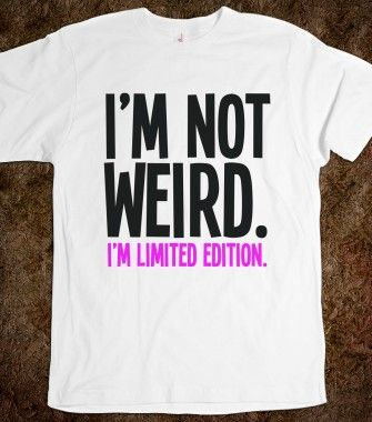 Weird - Life Quotes & Slogan Shirts - Skreened T-shirts, Organic Shirts, Hoodies, Kids Tees, Baby One-Pieces and Tote Bags