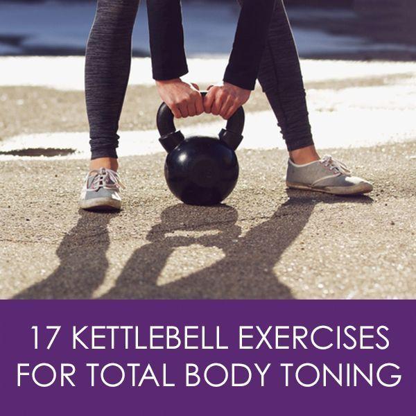 17 Kettlebell Exercises for Total Body Toning #totalbodyworkout #strengthtrainingworkouts
