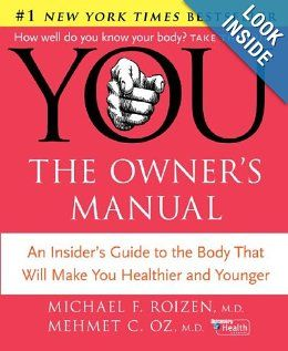 YOU: The Owner's Manual: An Insider's Guide to the Body that Will Make You Healthier and Younger: Mehmet C. Oz, Michael F. Roizen: 9780060765323: Amazon.com: Books