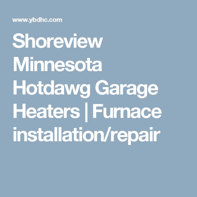 Shoreview Minnesota Hotdawg Garage Heaters Garage Heater