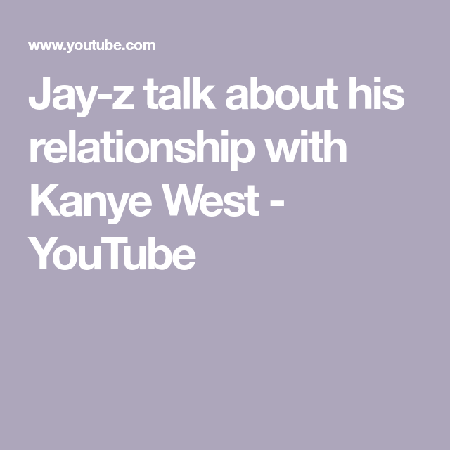 Jay Z Talk About His Relationship With Kanye West Youtube In 2020 Jay Z Kanye West Kanye