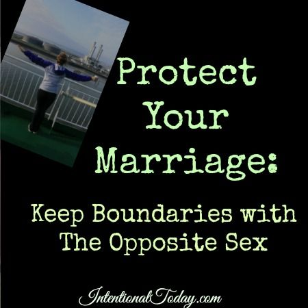 Protect Your Marriage Keep Boundaries With The Opposite Sex 7 Things You Can Do Click To Read