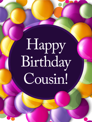 Colorful Bubbles Happy Birthday Card For Cousin Maybe Youre Celebrating Together This Yearor Sending Wishes From Across
