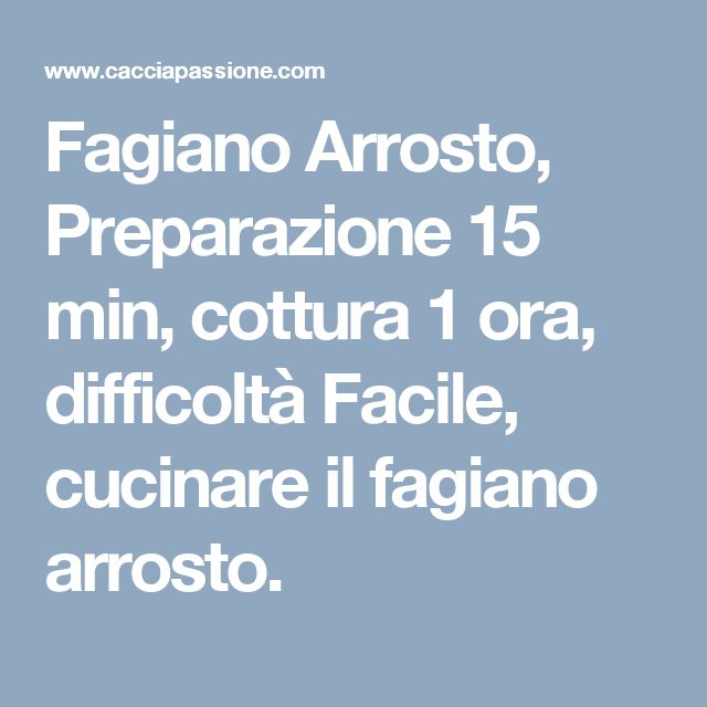 Fagiano Arrosto, Preparazione 15 min, cottura 1 ora, difficoltà Facile, cucinare il fagiano arrosto.