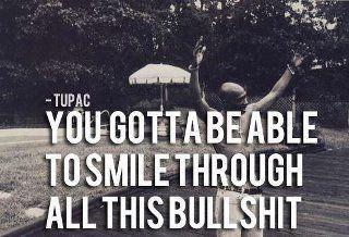 ...smile through all this BS