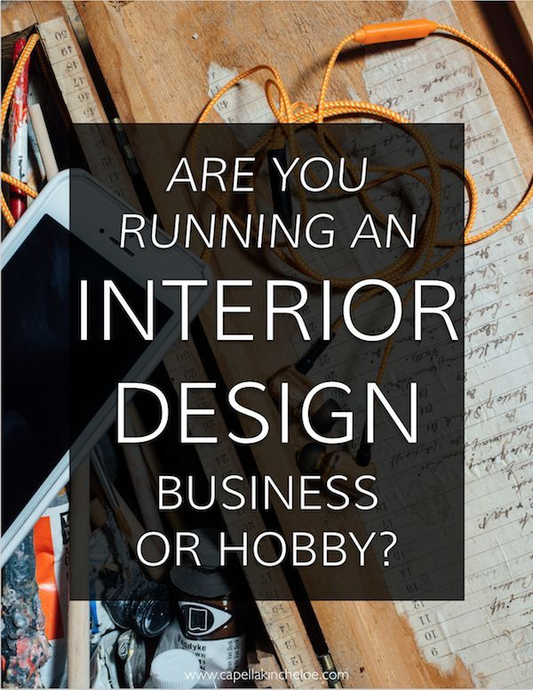 Are You Running An Interior Design Business Or Hobby Capella Kincheloe Interior Design Business Best Home Interior Design Interior Design Jobs