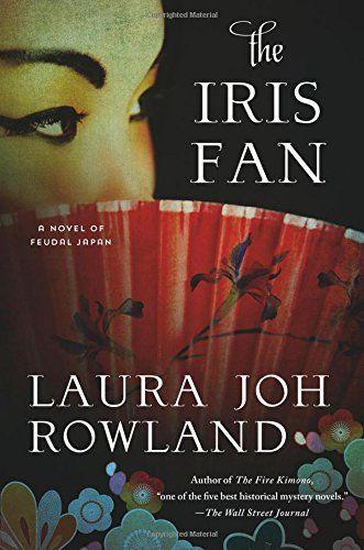 The Iris Fan A Novel Of Feudal Japan Sano Ichiro Novels By Laura Joh Rowland Best Mystery Novels Mystery Novels Novels To Read