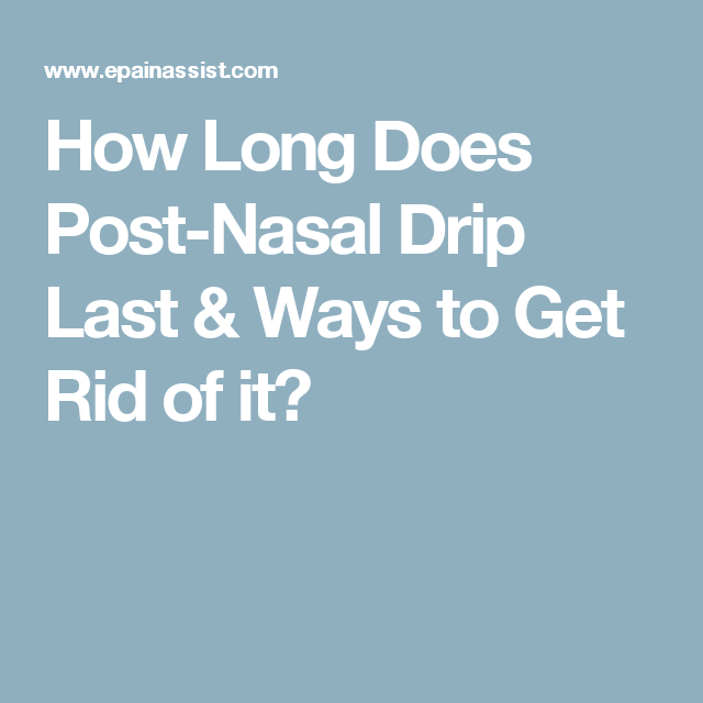 How Long Does Post-Nasal Drip Last & Ways to Get Rid of it