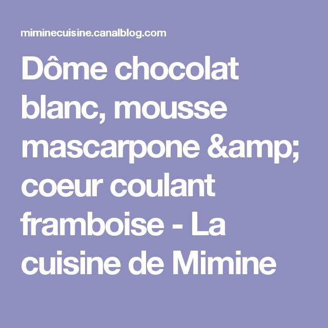 Dôme chocolat blanc, mousse mascarpone & coeur coulant framboise - La cuisine de Mimine